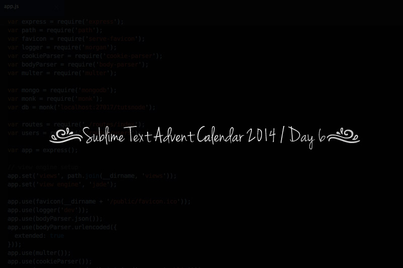 Sublime Text Advent Calendar 2014 | Day 6